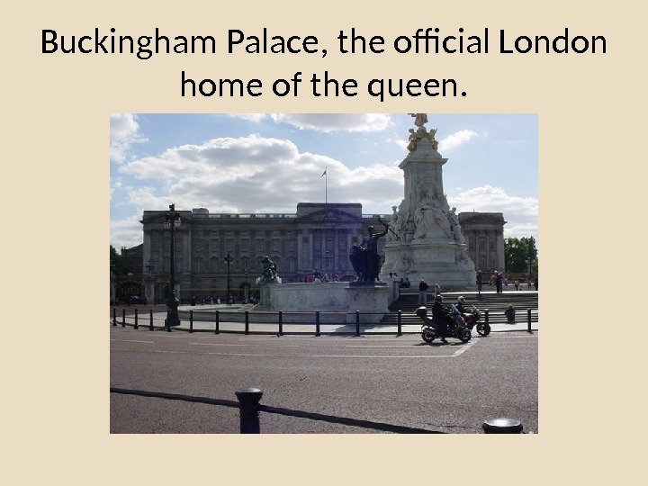 Buckingham Palace, the official London home of the queen.