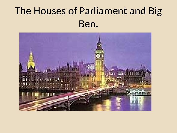 The Houses of Parliament and Big Ben.