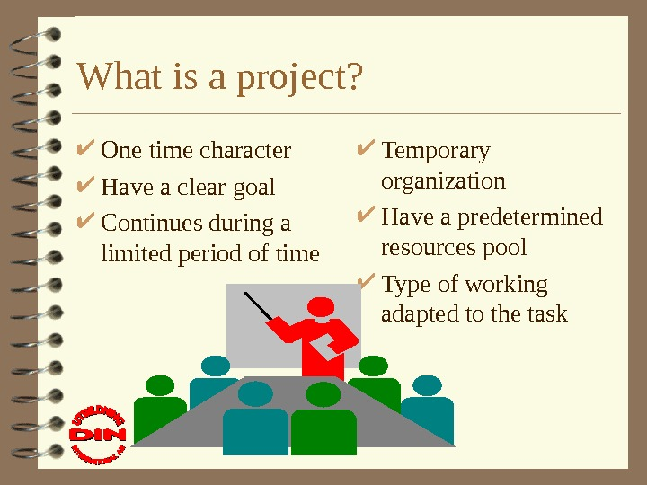 What is a project?  One time character Have a clear goal Continues during