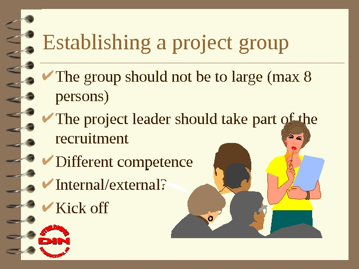 Establishing a project group The group should not be to large (max 8 persons)