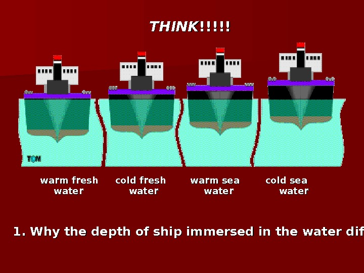 warm fresh water cold fresh water warm sea water cold sea water. THINK !!!!! 1. Why