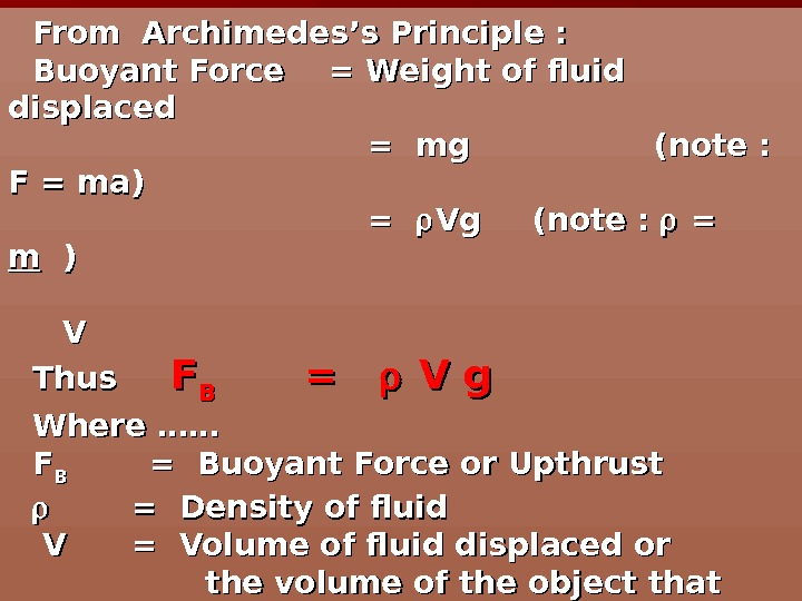 Density and Buoyancy. From Archimedes's Principle : Buoyant Force = Weight of fluid displaced