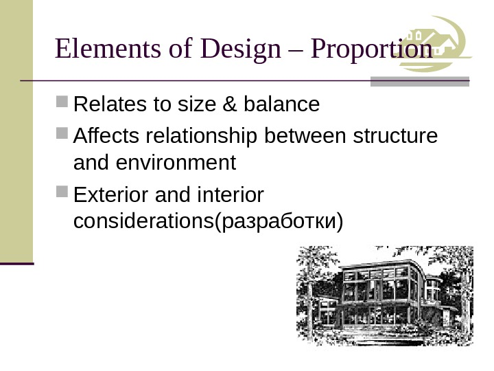 Elements of Design – Proportion Relates to size & balance Affects relationship between structure and environment