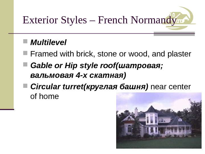 Exterior Styles – French Normandy Multilevel Framed with brick, stone or wood, and plaster Gable or