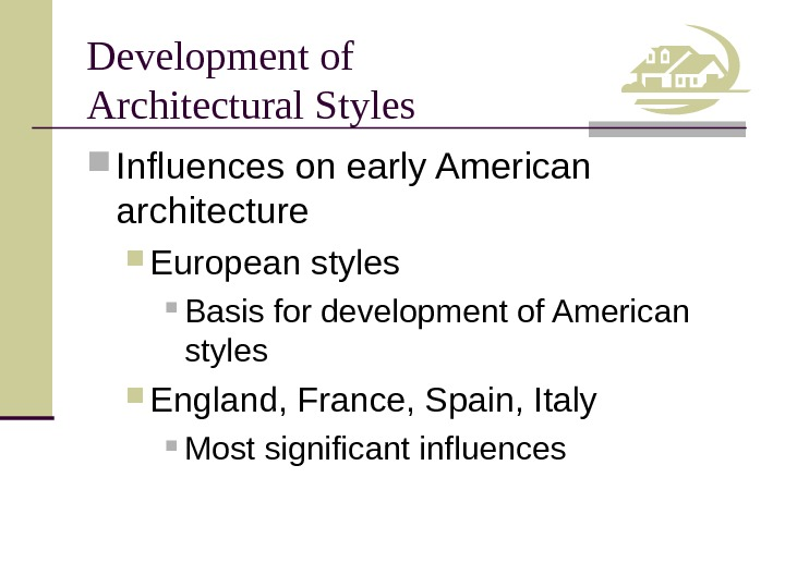 Development of Architectural Styles Influences on early American architecture European styles Basis for development of American