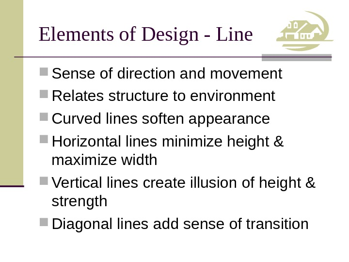 Elements of Design - Line Sense of direction and movement Relates structure to environment Curved lines