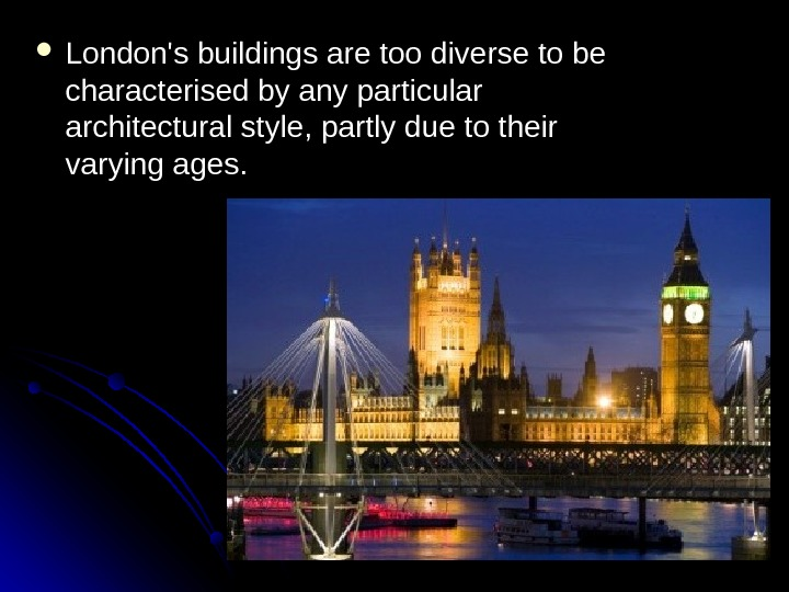 London's buildings are too diverse to be characterised by any particular architectural style, partly