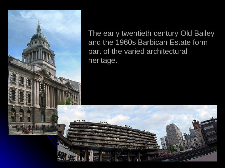 The early twentieth century Old Bailey and the 1960 s Barbican Estate form part
