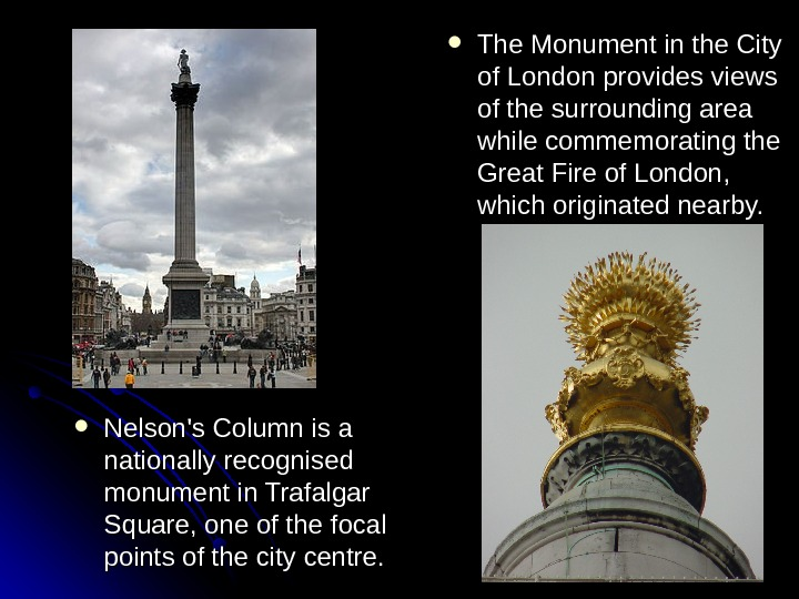 The Monument in the City of London provides views of the surrounding area while
