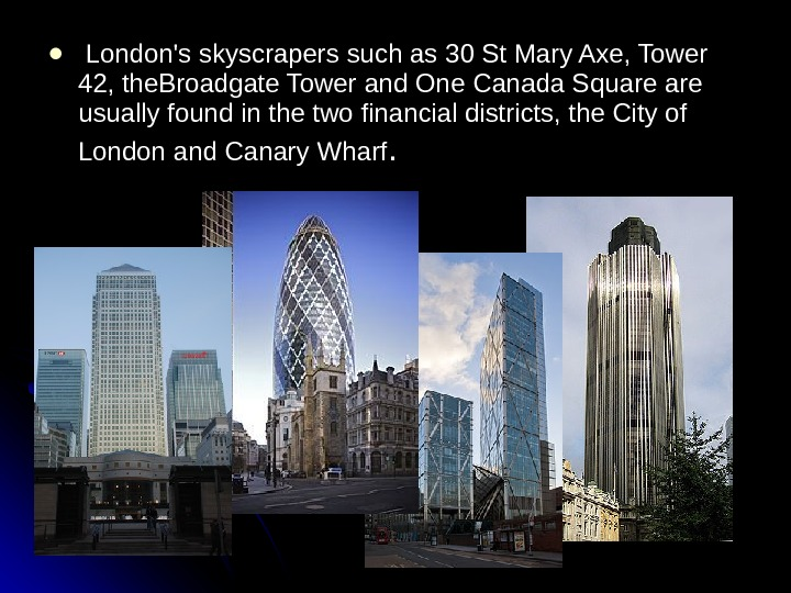 London's skyscrapers such as 30 St Mary Axe, Tower 42, the. Broadgate Tower and