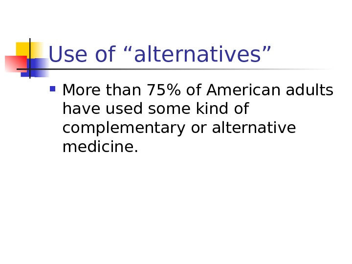 "Use of ""alternatives"" More than 75 of American adults have used some kind of"