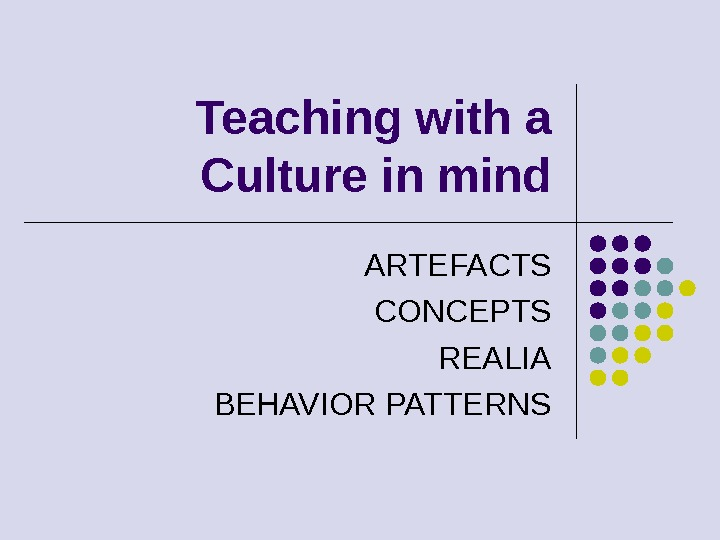 Teaching with a Culture in mind ARTEFACTS CONCEPTS REALIA BEHAVIOR PATTERNS