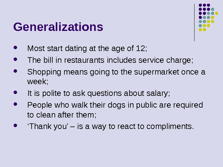 Generalizations Most start dating at the age of 12;  The bill in restaurants