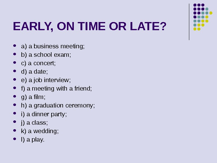 EARLY, ON TIME OR LATE?  a) a business meeting;  b) a school