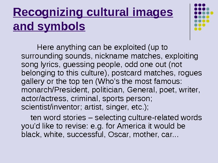Recognizing cultural images and symbols   Here anything can be exploited (up to