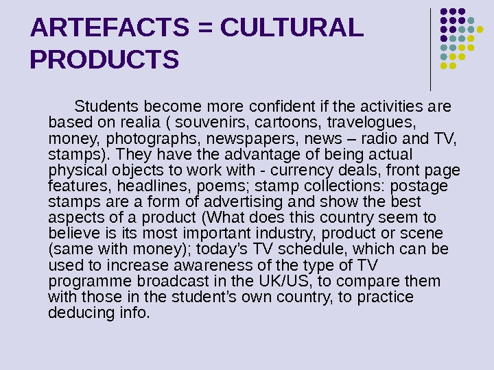 ARTEFACTS = CULTURAL PRODUCTS   Students become more confident if the activities are