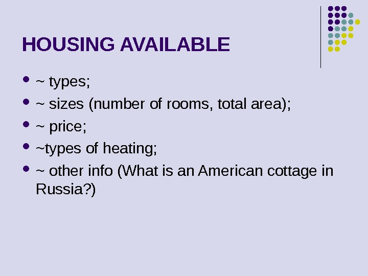 HOUSING AVAILABLE ~ types;  ~ sizes (number of rooms, total area);  ~