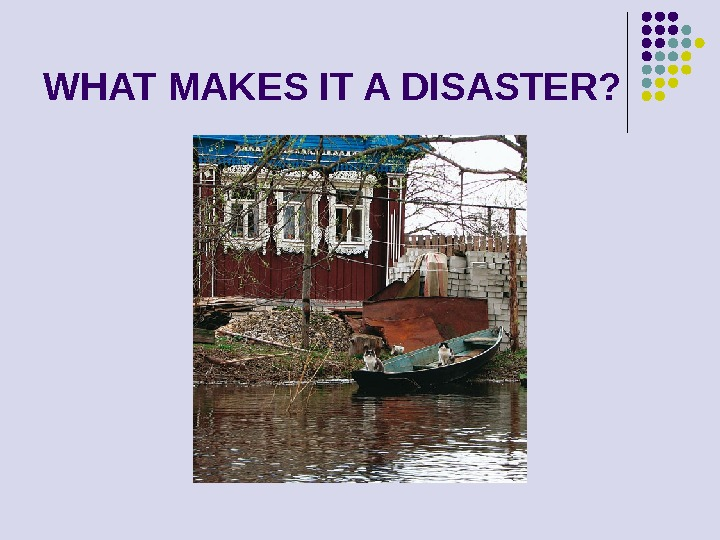 WHAT MAKES IT A DISASTER?