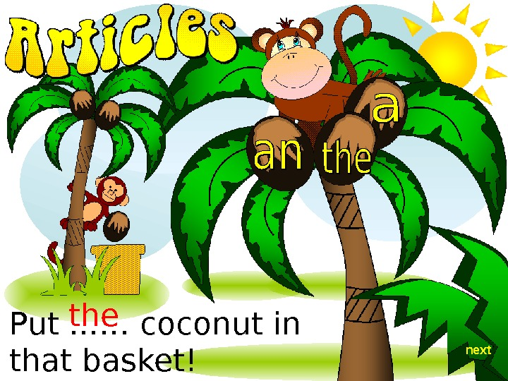 Put. . . … coconut in that basket! the next