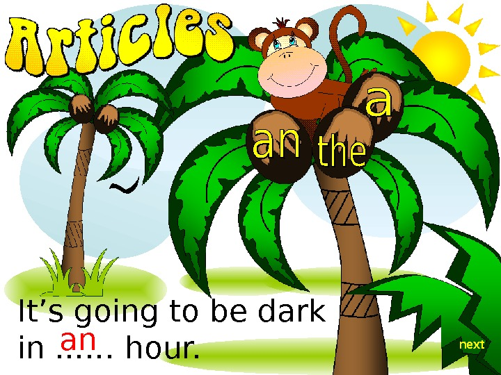 It's going to be dark in. . . … hour. an next