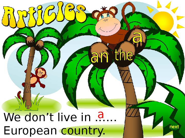 We don't live in …… European country. a next