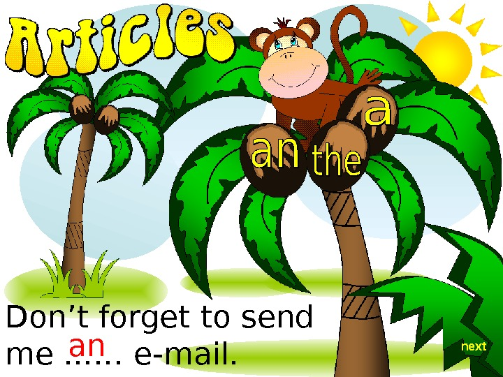 Don't forget to send me. . . … e-mail. an next