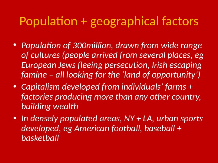 Population + geographical factors • Population of 300 million, drawn from wide range of cultures (people