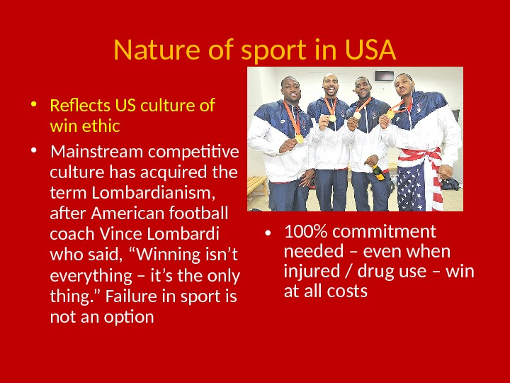 Nature of sport in USA • Reflects US culture of win ethic • Mainstream competitive culture