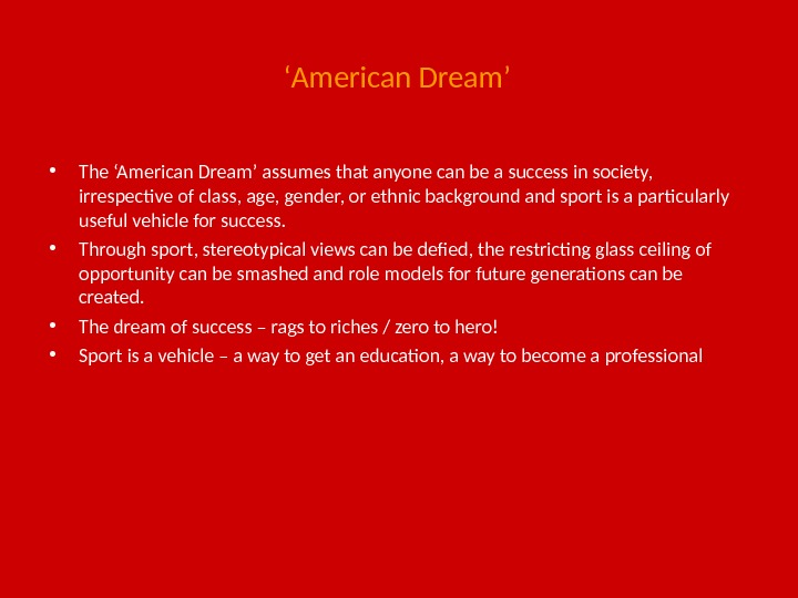 ' American Dream' • The 'American Dream' assumes that anyone can be a success in society,
