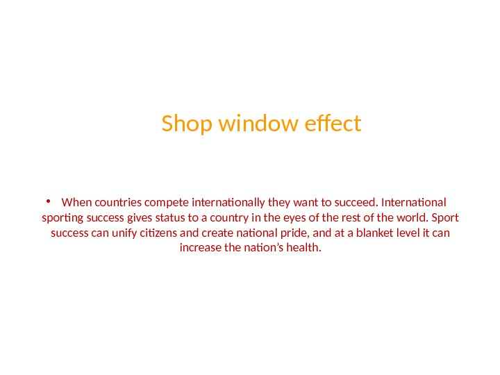 Shop window effect •  When countries compete internationally they want to succeed. International sporting success