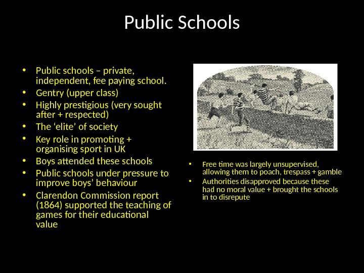 Public Schools • Free time was largely unsupervised,  allowing them to poach, trespass + gamble