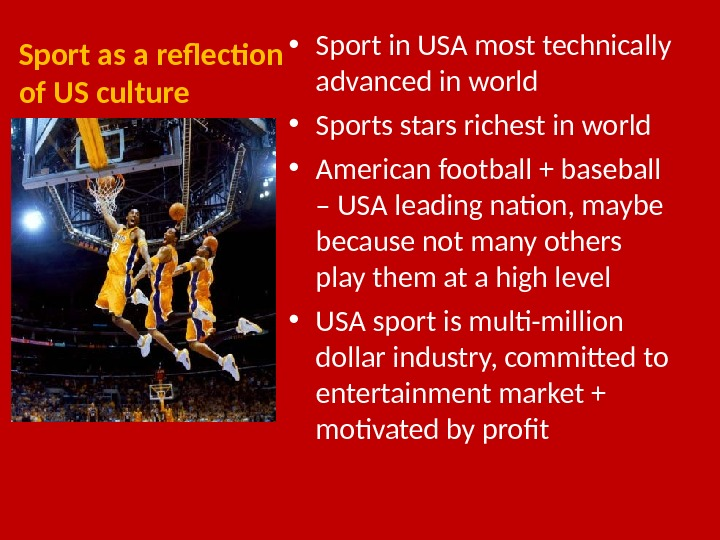 Sport as a reflection of US culture • Sport in USA most technically advanced in world