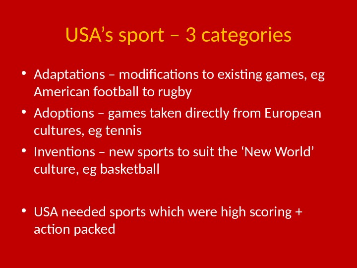 USA's sport – 3 categories • Adaptations – modifications to existing games, eg American football to