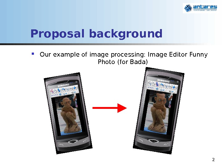 2 Proposal background Our example of image processing: Image Editor Funny Photo (for Bada)