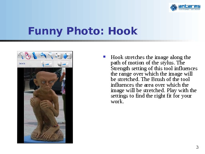 3 Funny Photo: Hook stretches the image along the path  of motion of the stylus.