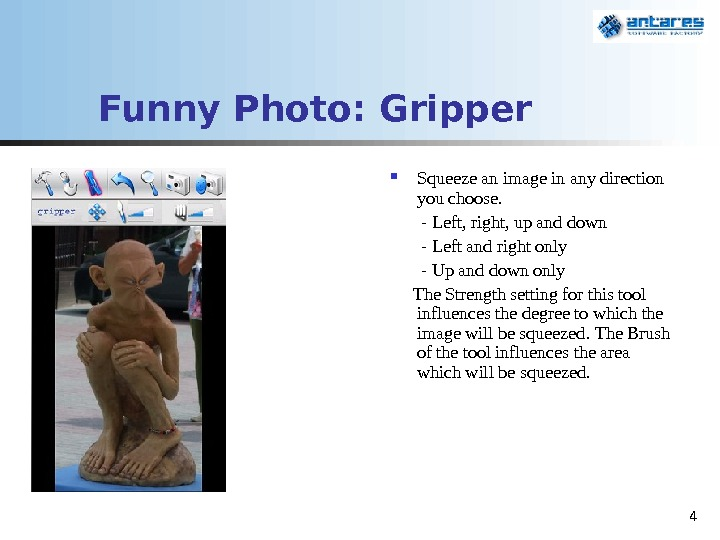 4 Funny Photo:  Gripper Squeeze an image in any direction you choose.  - Left,