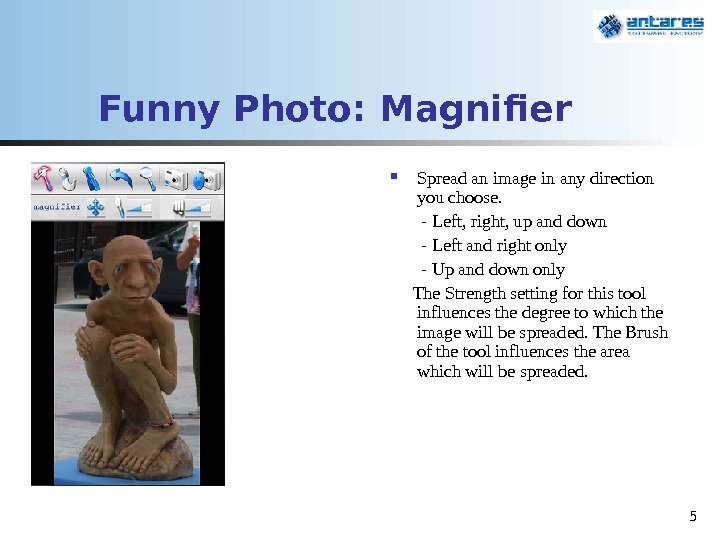 5 Funny Photo: Magnifier Spread an image in any direction you choose.  - Left, right,