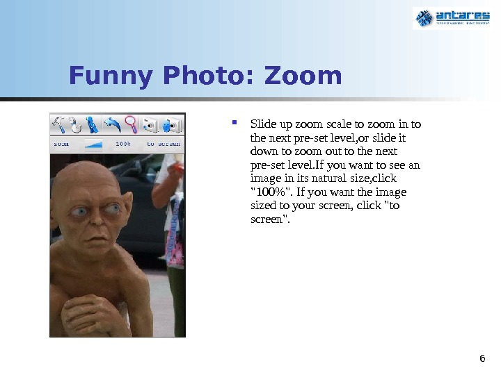 6 Funny Photo:  Zoom Slide up zoom scale to zoom in to the next pre-set