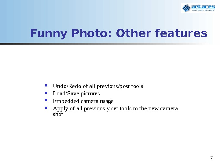 7 Funny Photo:  Other features Undo/Redo of all previous/post tools Load/Save pictures Embedded camera usage