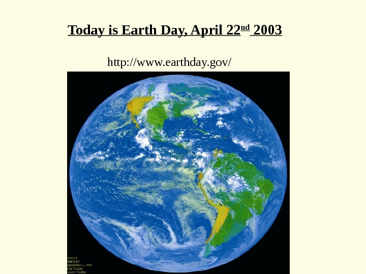http: //www. earthday. gov/Today is Earth Day, April 22 nd 2003