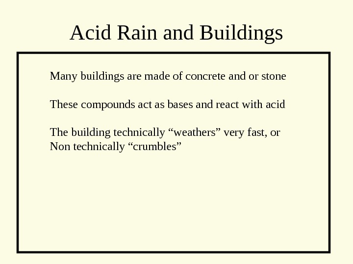 Acid Rain and Buildings Many buildings are made of concrete and or stone These compounds act