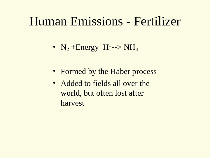 Human Emissions - Fertilizer • N 2 +Energy H+ -- NH 3  • Formed by