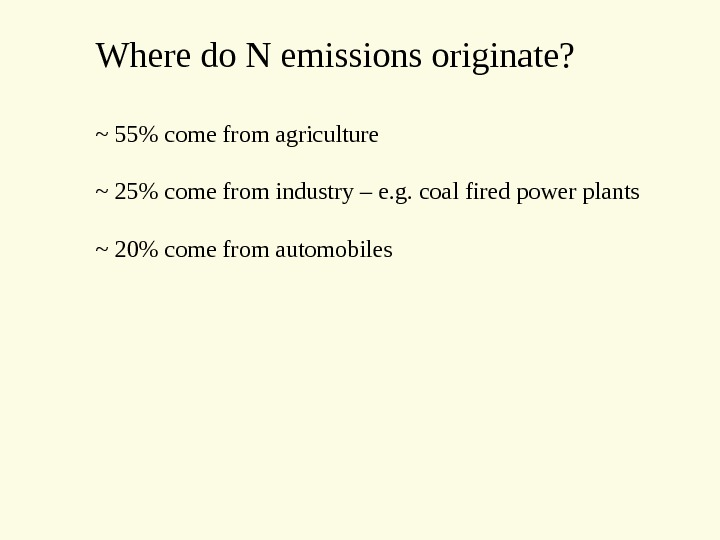 Where do N emissions originate? ~ 55 come from agriculture ~ 25 come from industry –