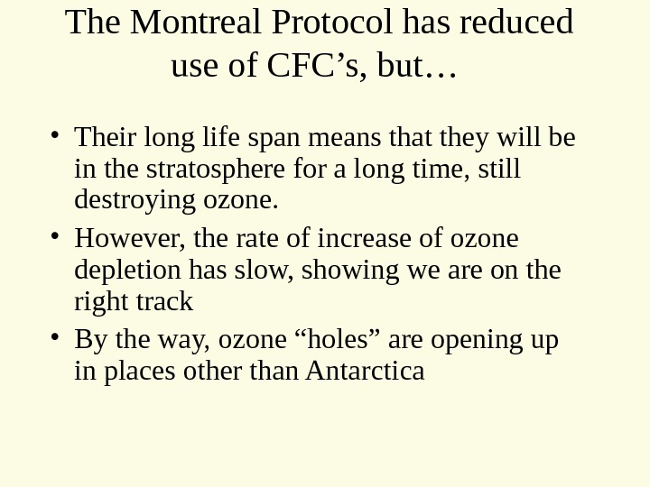 The Montreal Protocol has reduced use of CFC's, but…  • Their long life span means