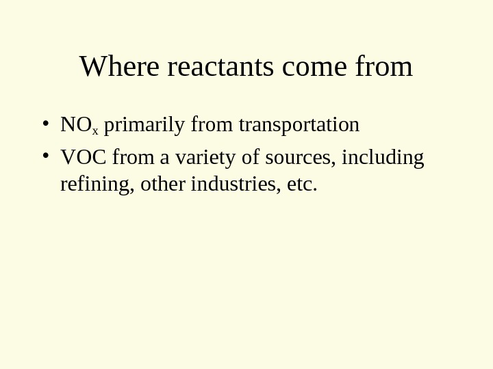 Where reactants come from • NOx primarily from transportation • VOC from a variety of sources,