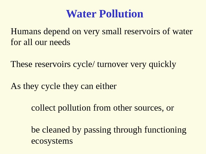 Humans depend on very small reservoirs of water for all our needs These reservoirs cycle/ turnover
