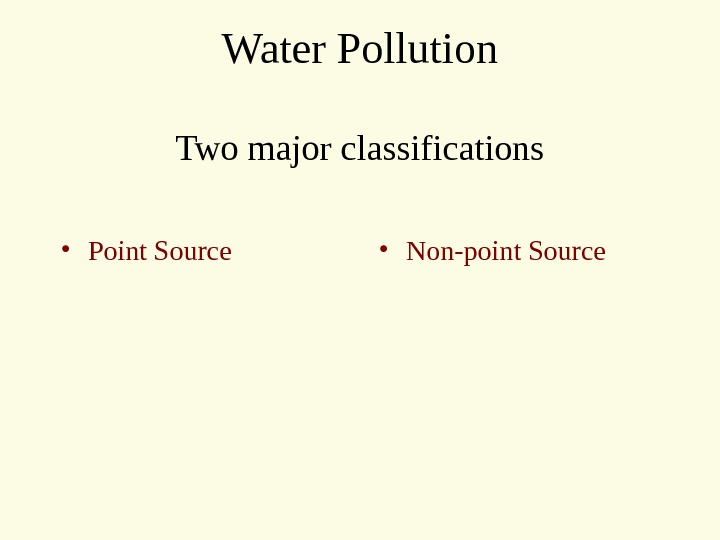 Water Pollution Two major classifications • Point Source • Non-point Source