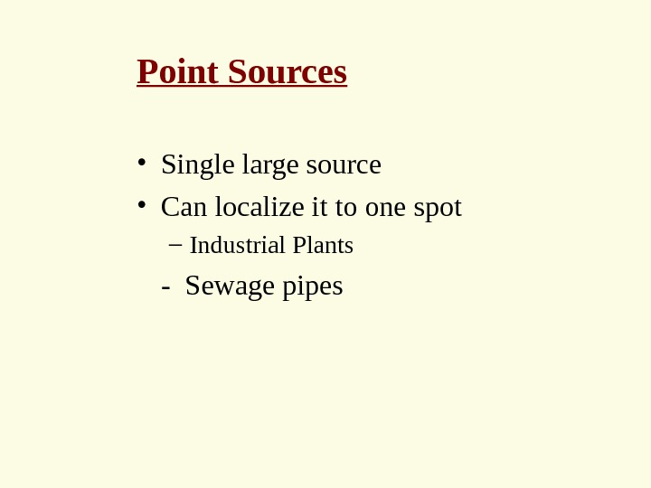 Point Sources • Single large source • Can localize it to one spot – Industrial Plants