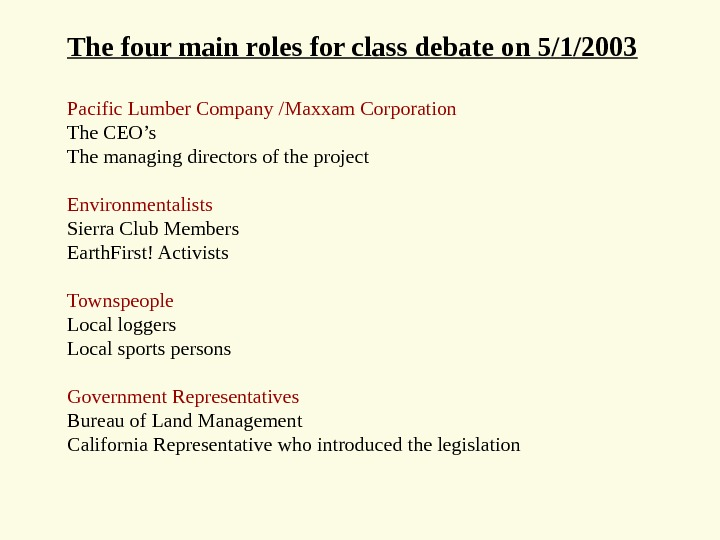 The four main roles for class debate on 5/1/2003  Pacific Lumber Company /Maxxam Corporation The