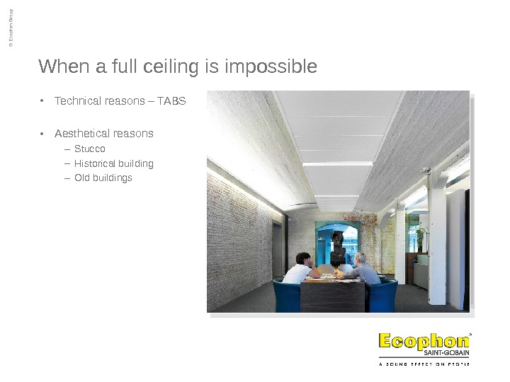 When a full ceiling is impossible • Technical reasons – TABS  • Aesthetical reasons –